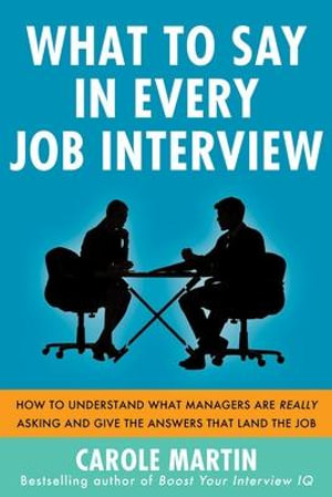 Cover of What to Say in Every Job Interview: How to Understand What Managers are Really Asking and Give the Answers that Land the Job