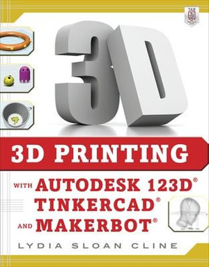 Cover of 3D Printing with Autodesk 123D, Tinkercad, and MakerBot