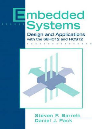 Cover of Embedded Systems Design and Applications with the 68HC12 and HCS12