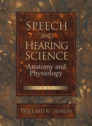 Cover of Speech and Hearing Science: Anatomy and Physiology