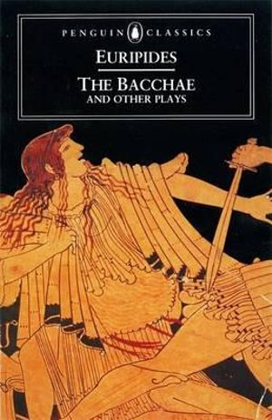 Cover of The Bacchae and Other Plays