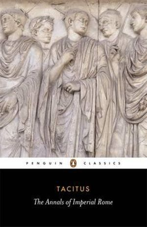 Cover of The Annals of Ancient Rome. Translated with an Introduction by Michael Grant. Revised Ed