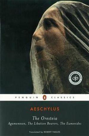 Cover of Oresteia: Agamemnon: Libation Bearers: Eumenides                    (Fagles TRANS) The