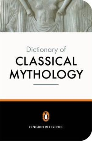 Cover of The Penguin Dictionary of Classical Mythology