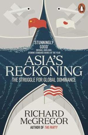 Asia's Reckoning : The Struggle for Global Dominance - Richard McGregor