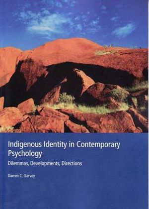 Cover of Indigenous Identity in Contemporary Psychology : Dilemmas,  Developments, Directions