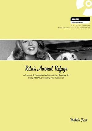 Cover of Rita's Animal Refuge : A Manual & Computerised Accounting Practice Set  Using MYOB Accounting Plus Version 19