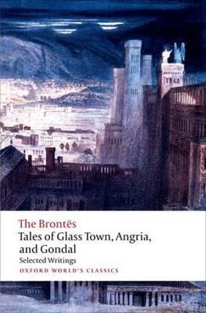 Cover of Tales of Glass Town, Angria, and Gondal