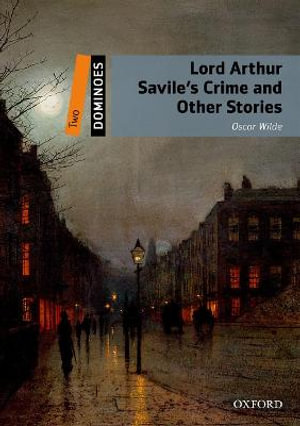 Dominoes Two Lord Arthur Savile's Crime and Other Stories : Two: Lord Arthur Savile's Crime and Other Stories - Oscar Wilde