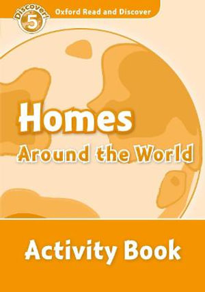 Oxford Read and Discover 5 Homes Around the World Activity Book : Level 5: Homes Around the World Activity Book - Sarah Medina