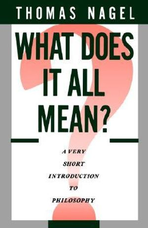 Cover of What Does It All Mean?:A Very Short Introduction to Philosophy