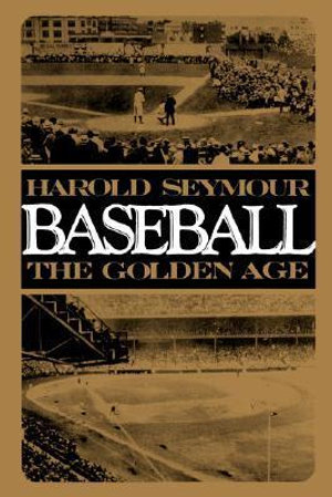 Baseball : The Golden Age - Harold Seymour