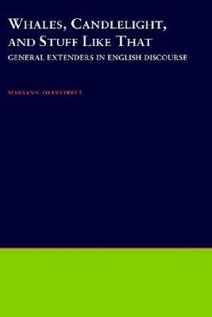 Whales, Candlelight, and Stuff Like That : General Extenders in English Discourse - Maryann Overstreet