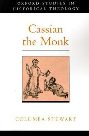 Cassian the Monk : Oxford Studies in Historical Theology - Columba Stewart