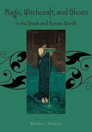 Cover of Magic, Witchcraft, and Ghosts in the Greek and Roman Worlds