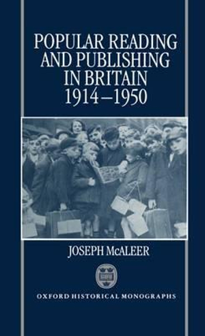 Popular Reading and Publishing in Britain 1914-1950 : Oxford Historical Monographs - Joseph McAleer