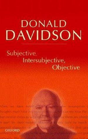 Subjective, Intersubjective, Objective : Philosophical Essays Volume 3 - Donald Davidson