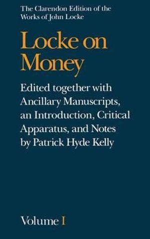 The Clarendon Edition of the Works of John Locke : Volume I: Locke on Money - John Locke