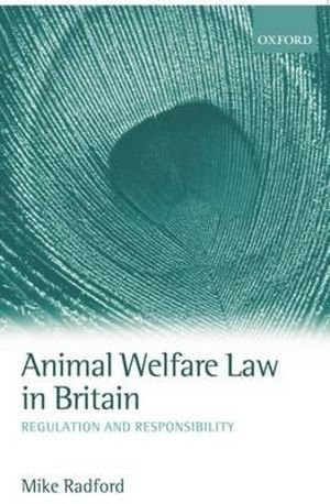 Animal Welfare Law in Britain : Regulation and Responsibility - Mike Radford