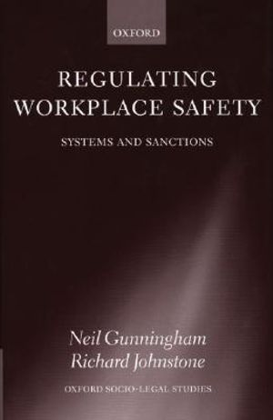 Regulating Workplace Safety : Systems and Sanctions - Neil Gunningham
