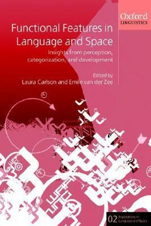 Functional Features in Language and Space : Insights from Perception, Categorization, and Development - Laura Carlson