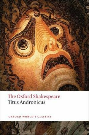 Cover of The Oxford Shakespeare: Titus Andronicus