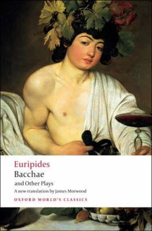 Cover of Bacchae and Other Plays