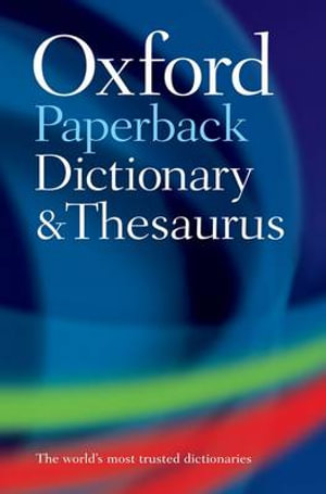 Oxford Paperback Dictionary and Thesaurus : UK bestselling dictionaries - Oxford Dictionaries