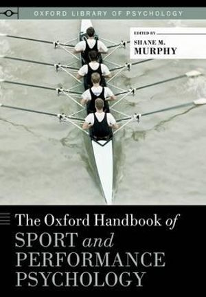 Cover of The Oxford Handbook of Sport and Performance Psychology