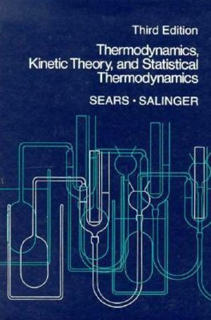 Cover of Thermodynamics, Kinetic Theory, and Statistical Thermodynamics