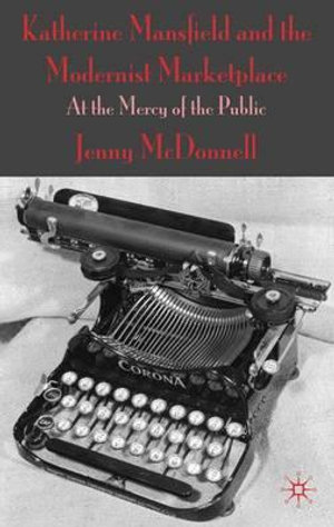 Katherine Mansfield and the Modernist Marketplace : At the Mercy of the Public - J. McDonnell