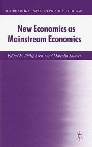 New Economics as Mainstream Economics : International Papers in Political Economy - P. Arestis