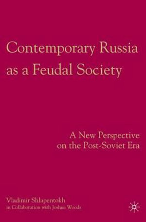 Contemporary Russia as a Feudal Society : A New Perspective on the Post-Soviet Era - Vladimir Shlapentokh