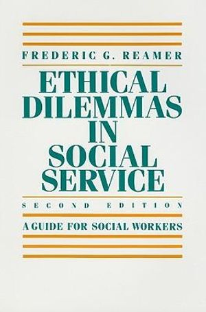 Ethical Dilemmas in Social Service : A Guide for Social Workers - Frederic G. Reamer