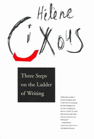 Three Steps on the Ladder of Writing : Wellek Library Lectures (Paperback) - Helene Cixous