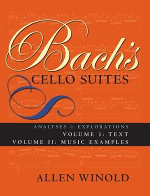 Bach's Cello Suites, Volumes 1 and 2 : Analyses and Explorations - Allen Winold