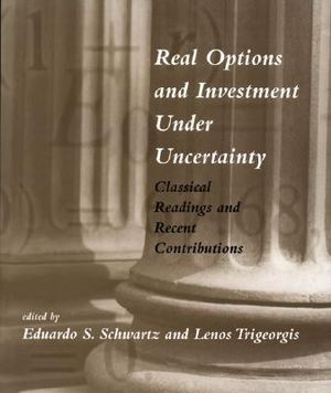 Real Options and Investment under Uncertainty : Classical Readings and Recent Contributions - Eduardo S. Schwartz