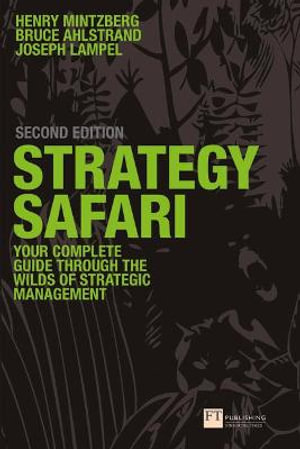 Cover of Stragegy Safari: The Complete Guide Through the Wilds of Strategic Management, Second Edition
