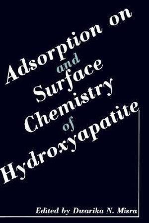 Adsorption on and Surface Chemistry of Hydroxyapatite - Dwarika N. Misra