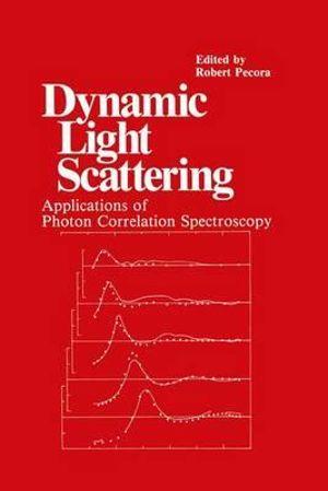 Dynamic Light Scattering : Applications of Photon Correlation Spectroscopy - R. Pecora