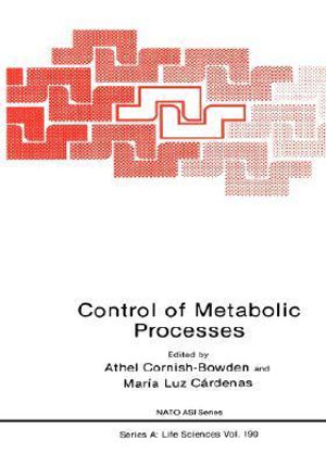 Control of Metabolic Processes : NATO A S I SERIES SERIES A, LIFE SCIENCES - Athel Cornish-Bowden