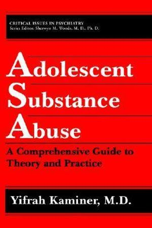 Adolescent Substance Abuse : A Comprehensive Guide to Theory and Practice - Yifrah Kaminer