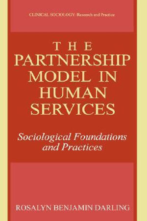 The Partnership Model in Human Services : Sociological Foundations and Practices - Rosalyn Benjamin Darling