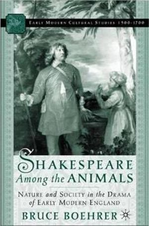 Shakespeare Among the Animals : Nature and Society in the Drama of Early Modern England - Bruce Thomas Boehrer