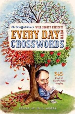 The New York Times Will Shortz Presents Every Day with Crosswords : 365 Days of Easy to Hard Puzzles - New York Times