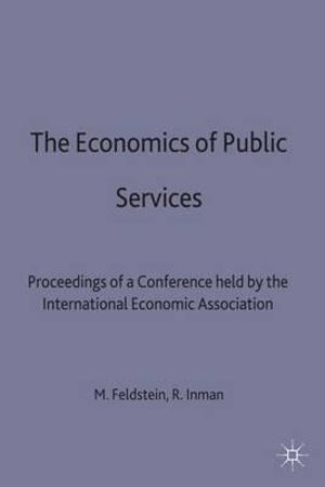 The Economics of Public Services : Proceedings of a Conference held by the International Economic Association - Martin S. Feldstein