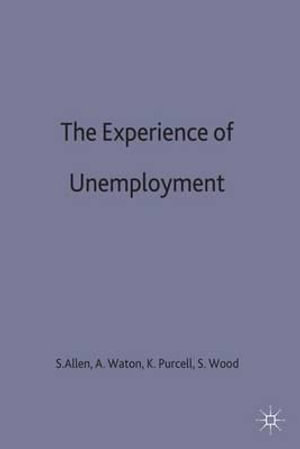 The Experience of Unemployment : Explorations in Sociology - Sheila Allen