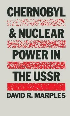 Chernobyl and Nuclear Power in the USSR - David R. Marples