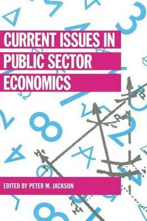 Current Issues in Public Sector Economics : Current Issues in Economics - P.M. Jackson