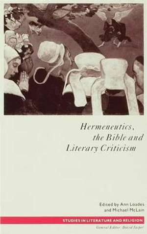 Hermeneutics, the Bible and Literary Criticism : Studies in Literature and Religion - Ann Loades